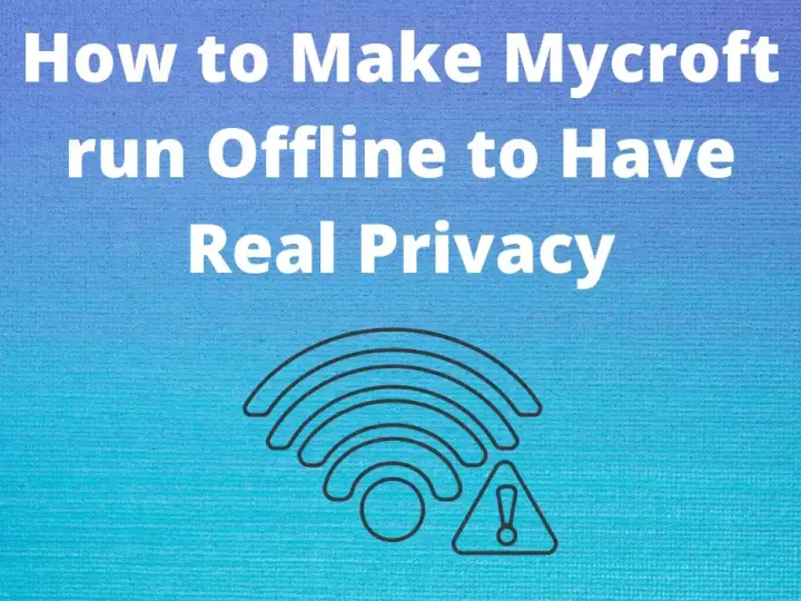 How to Make Mycroft run Offline to Have Real Privacy